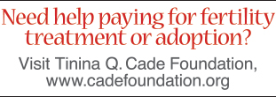 Cade Foundation for help paying for fertility treatments or adoption